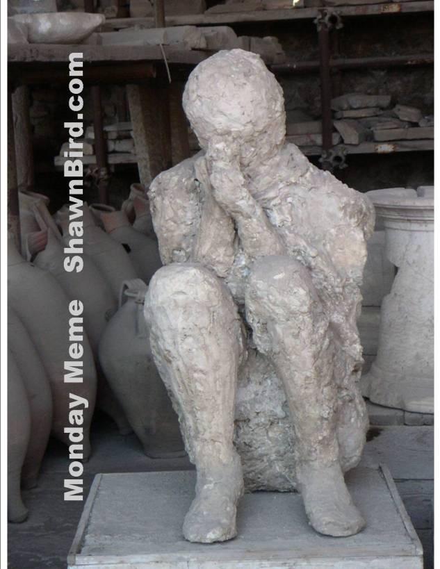 MondayMeme 2013-10-14pompeii